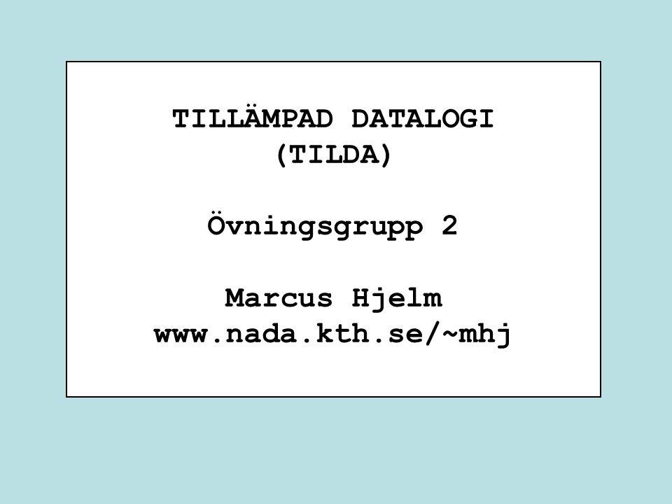 TILLÄMPAD DATALOGI (TILDA) Övningsgrupp 2 Marcus Hjelm www.nada.kth.se/~mhj