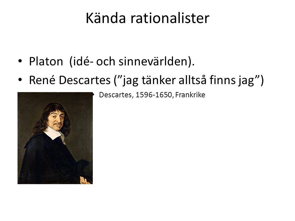 """Kända rationalister Platon (idé- och sinnevärlden). René Descartes (""""jag tänker alltså finns jag"""") Descartes, 1596-1650, Frankrike"""