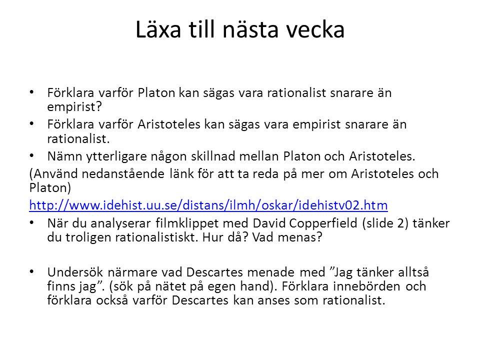 Läxa till nästa vecka Förklara varför Platon kan sägas vara rationalist snarare än empirist? Förklara varför Aristoteles kan sägas vara empirist snara