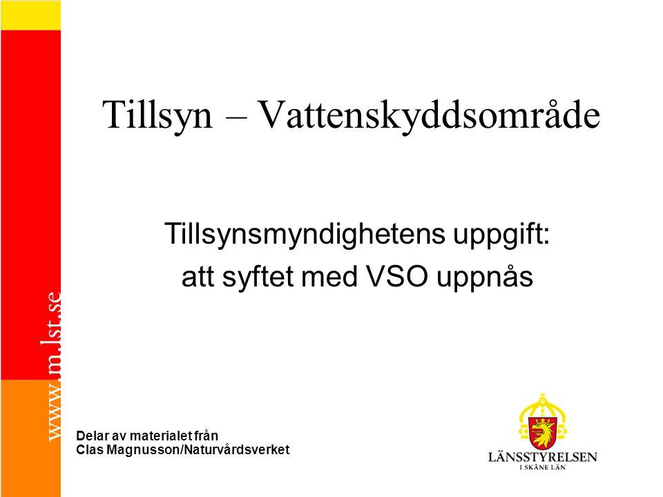 Tillsyn – Vattenskyddsområde Delar av materialet från Clas Magnusson/Naturvårdsverket Tillsynsmyndighetens uppgift: att syftet med VSO uppnås