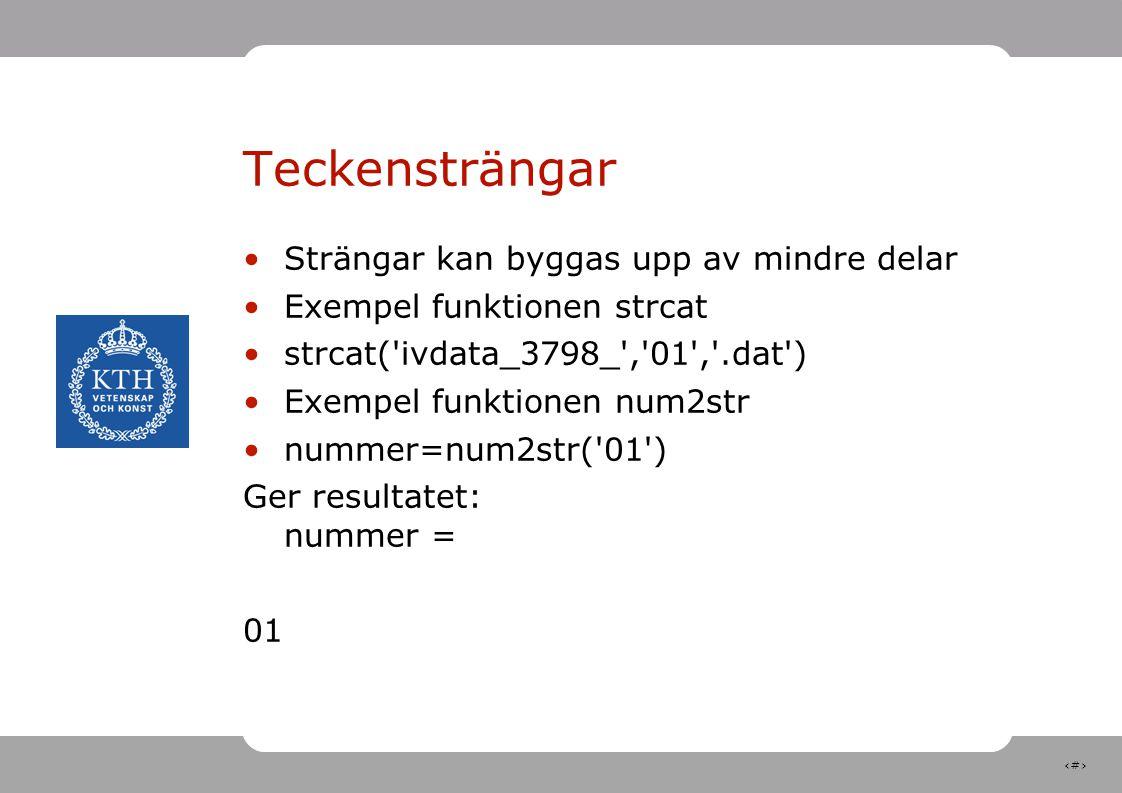 10 Teckensträngar Strängar kan byggas upp av mindre delar Exempel funktionen strcat strcat('ivdata_3798_','01','.dat') Exempel funktionen num2str numm