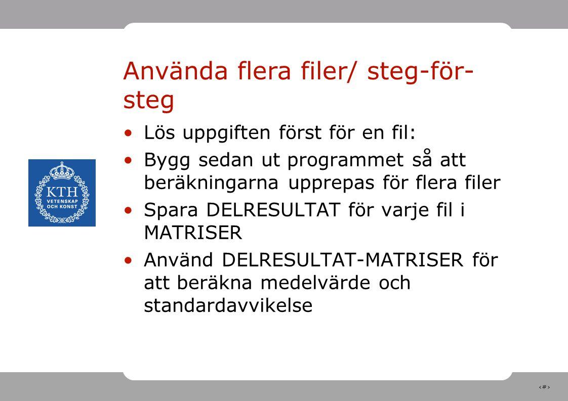 13 Använda flera filer/ steg-för- steg Lös uppgiften först för en fil: Bygg sedan ut programmet så att beräkningarna upprepas för flera filer Spara DE