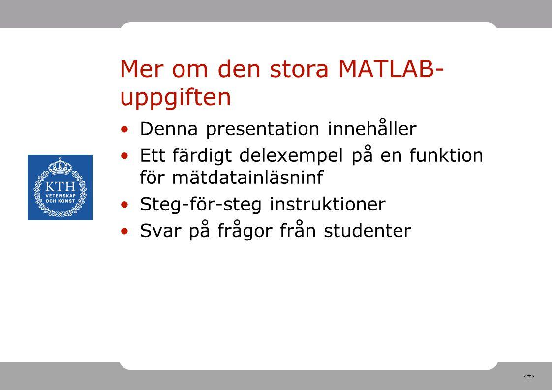 2 Mer om den stora MATLAB- uppgiften Denna presentation innehåller Ett färdigt delexempel på en funktion för mätdatainläsninf Steg-för-steg instruktio