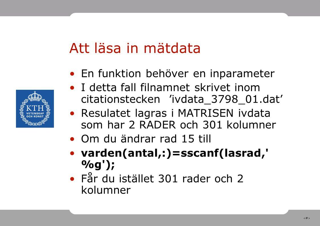 7 Att läsa in mätdata En funktion behöver en inparameter I detta fall filnamnet skrivet inom citationstecken 'ivdata_3798_01.dat' Resulatet lagras i M
