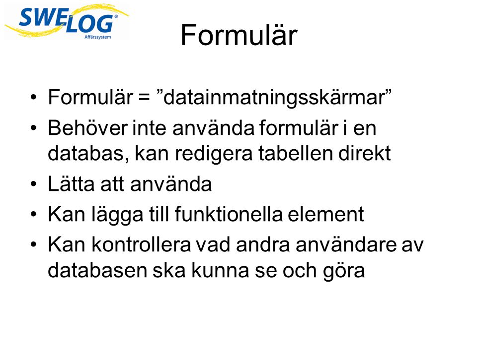 """Formulär Formulär = """"datainmatningsskärmar"""" Behöver inte använda formulär i en databas, kan redigera tabellen direkt Lätta att använda Kan lägga till"""