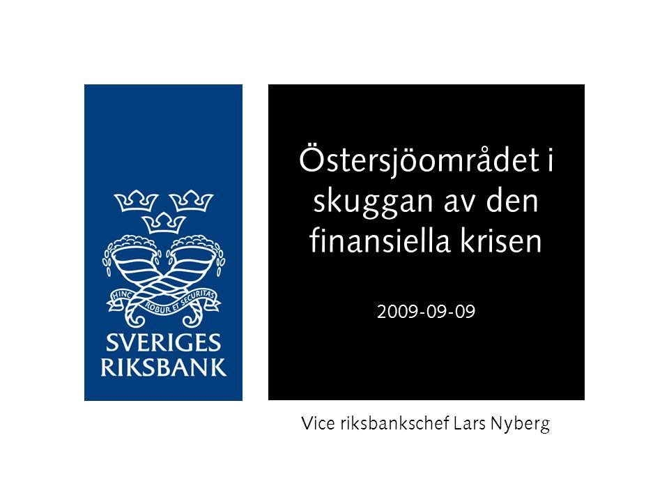 Östersjöområdet i skuggan av den finansiella krisen 2009-09-09 Vice riksbankschef Lars Nyberg