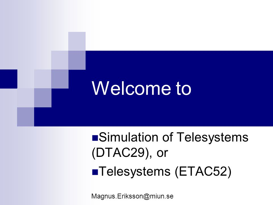 Welcome to Simulation of Telesystems (DTAC29), or Telesystems (ETAC52) Magnus.Eriksson@miun.se