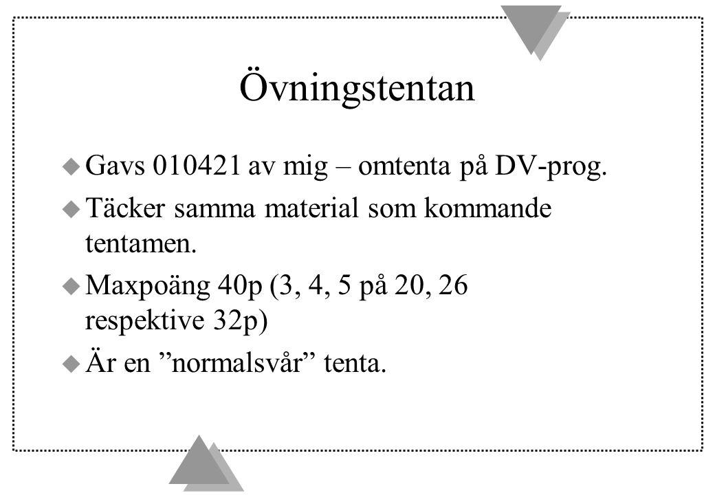 Övningstentan u Gavs 010421 av mig – omtenta på DV-prog. u Täcker samma material som kommande tentamen. u Maxpoäng 40p (3, 4, 5 på 20, 26 respektive 3