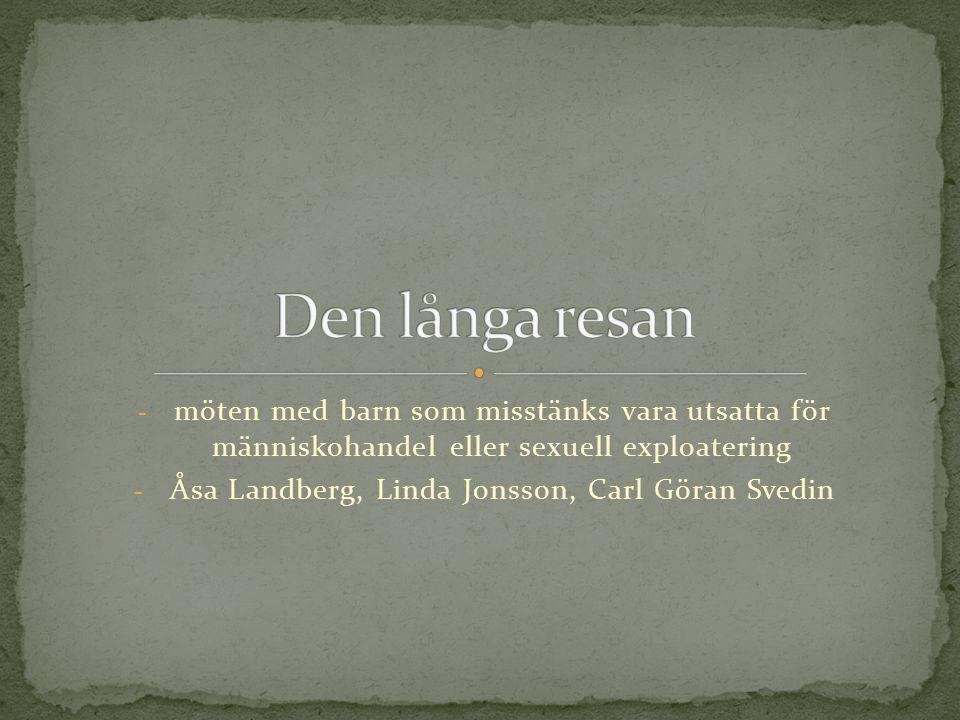 - möten med barn som misstänks vara utsatta för människohandel eller sexuell exploatering - Åsa Landberg, Linda Jonsson, Carl Göran Svedin