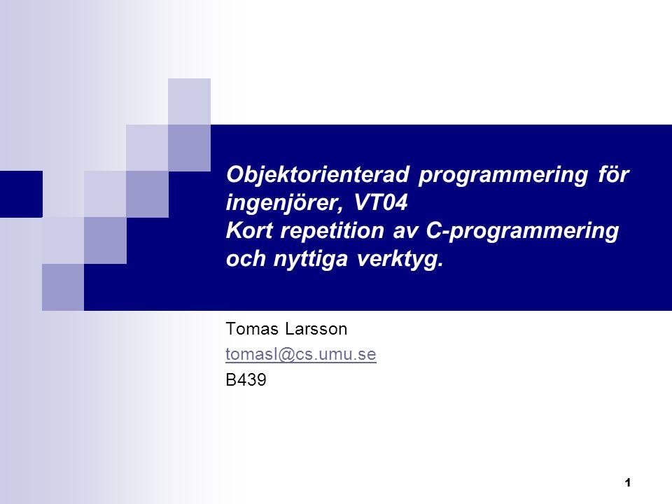 1 Objektorienterad programmering för ingenjörer, VT04 Kort repetition av C-programmering och nyttiga verktyg.