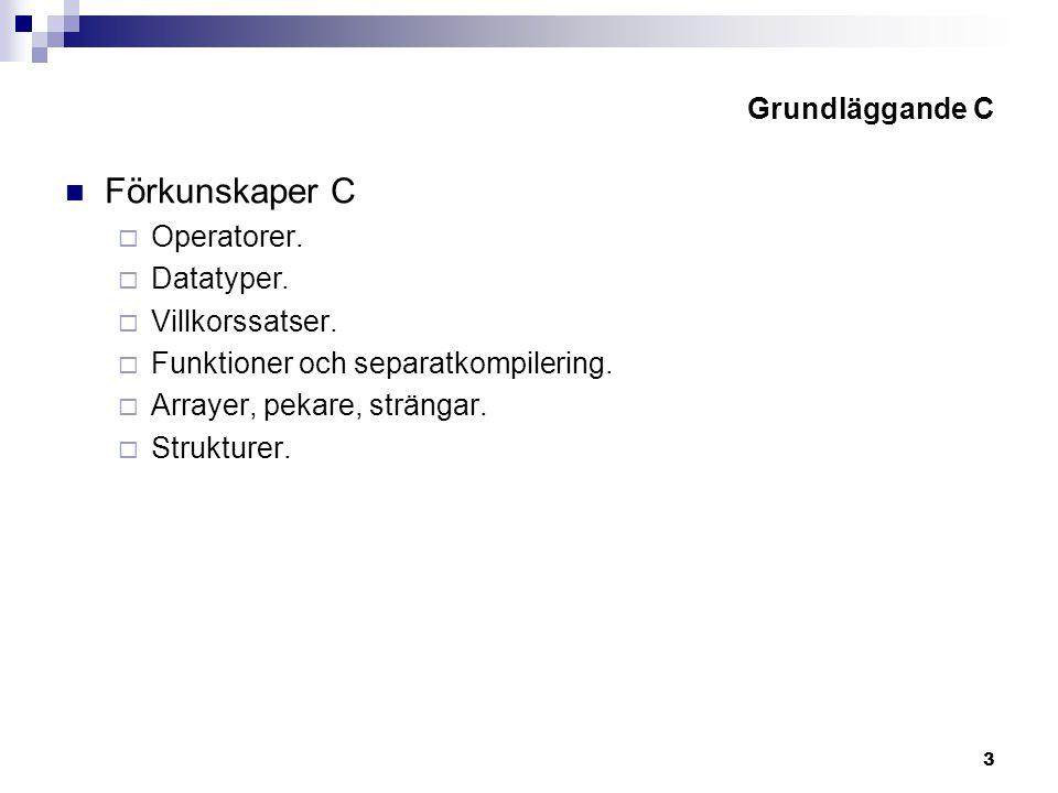 3 Grundläggande C Förkunskaper C  Operatorer.  Datatyper.