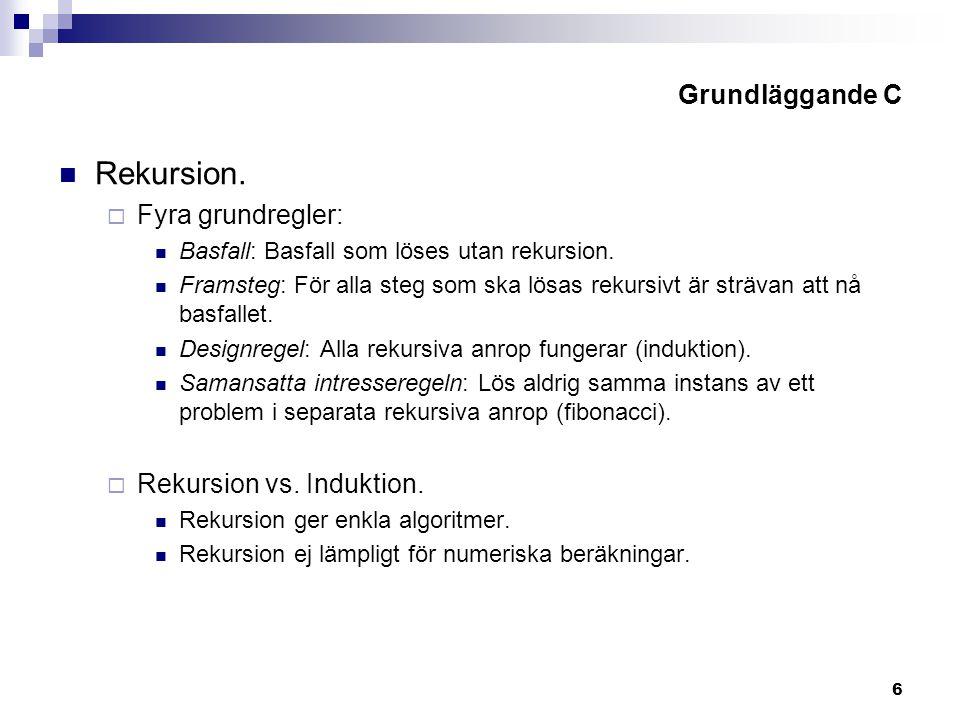 6 Grundläggande C Rekursion.  Fyra grundregler: Basfall: Basfall som löses utan rekursion.