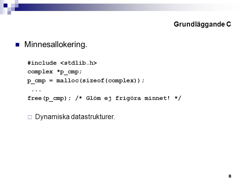 8 Grundläggande C Minnesallokering. #include complex *p_cmp; p_cmp = malloc(sizeof(complex));...