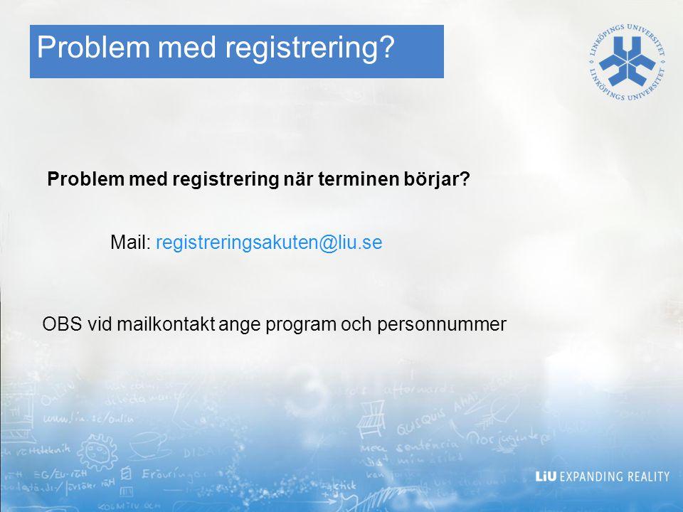 Problem med registrering? Problem med registrering när terminen börjar? Mail: registreringsakuten@liu.se OBS vid mailkontakt ange program och personnu