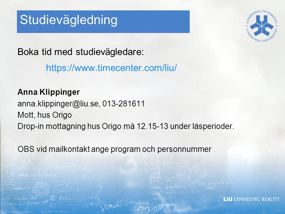 Studievägledning Boka tid med studievägledare: https://www.timecenter.com/liu/ Anna Klippinger anna.klippinger@liu.se, 013-281611 Mott, hus Origo Drop-in mottagning hus Origo må 12.15-13 under läsperioder.