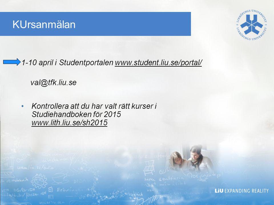 KUrsanmälan 1-10 april i Studentportalen www.student.liu.se/portal/ val@tfk.liu.se Kontrollera att du har valt rätt kurser i Studiehandboken för 2015