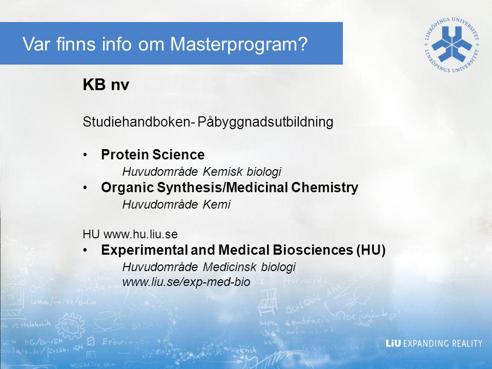 Var finns info om Masterprogram? KB nv Studiehandboken- Påbyggnadsutbildning Protein Science Huvudområde Kemisk biologi Organic Synthesis/Medicinal Ch