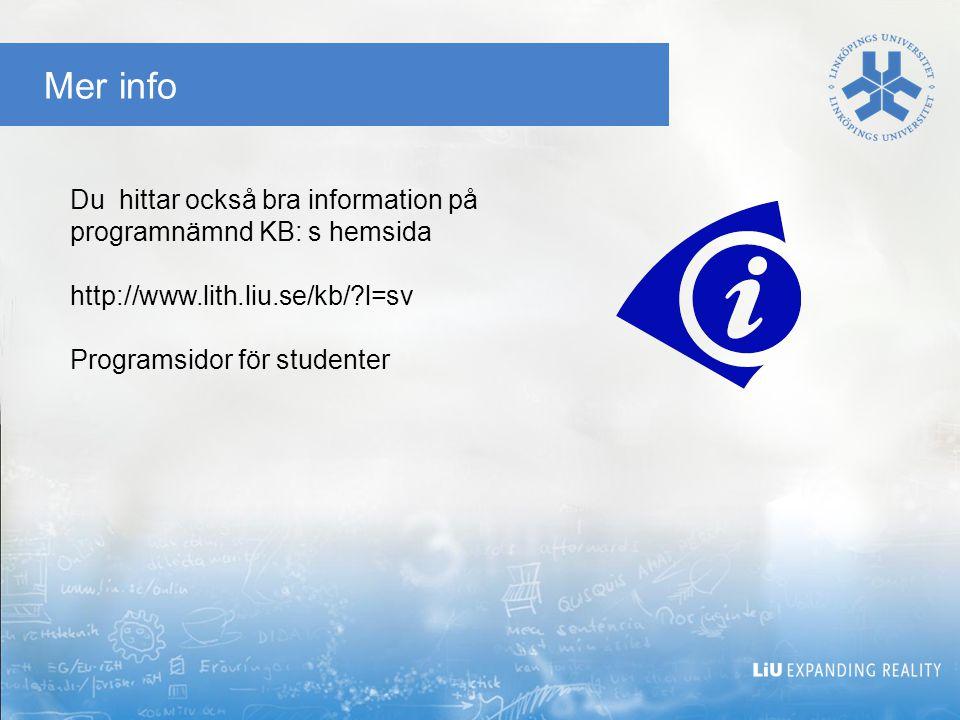 Mer info Du hittar också bra information på programnämnd KB: s hemsida http://www.lith.liu.se/kb/?l=sv Programsidor för studenter