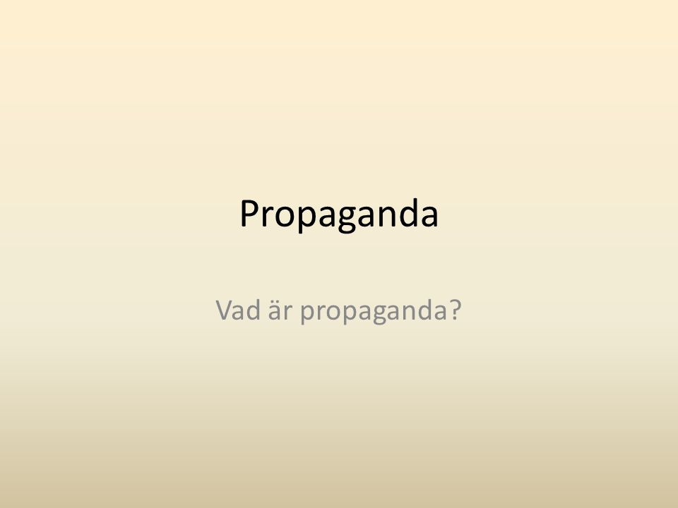 Propaganda Vad är propaganda?