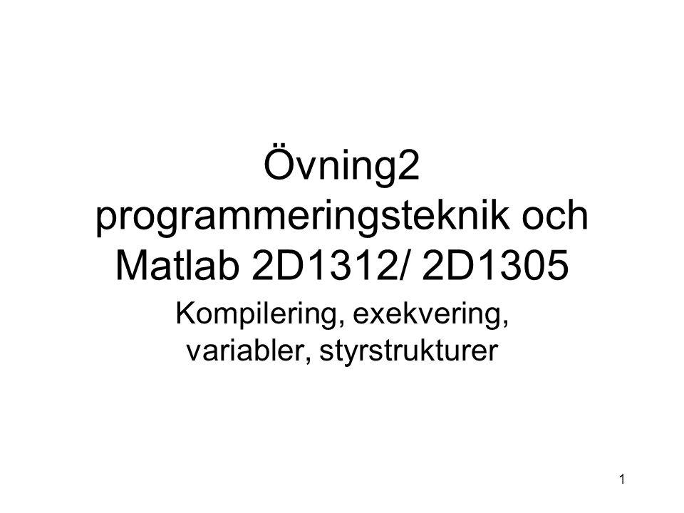 1 Övning2 programmeringsteknik och Matlab 2D1312/ 2D1305 Kompilering, exekvering, variabler, styrstrukturer