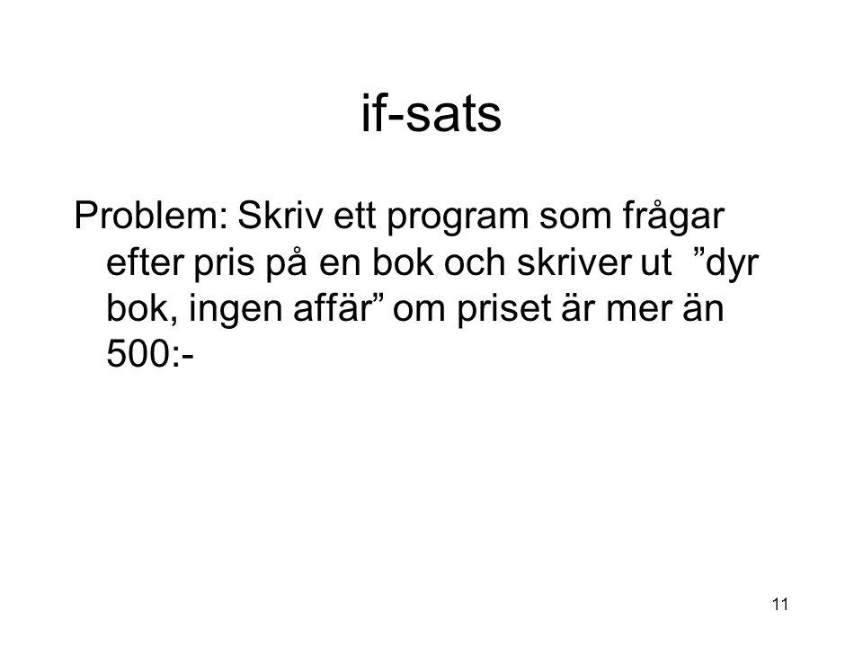 """11 if-sats Problem: Skriv ett program som frågar efter pris på en bok och skriver ut """"dyr bok, ingen affär"""" om priset är mer än 500:-"""