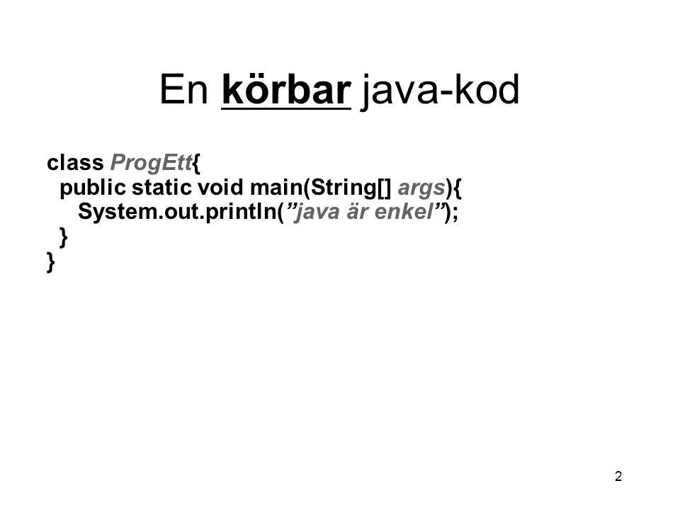 """2 En körbar java-kod class ProgEtt{ public static void main(String[] args){ System.out.println(""""java är enkel""""); }"""