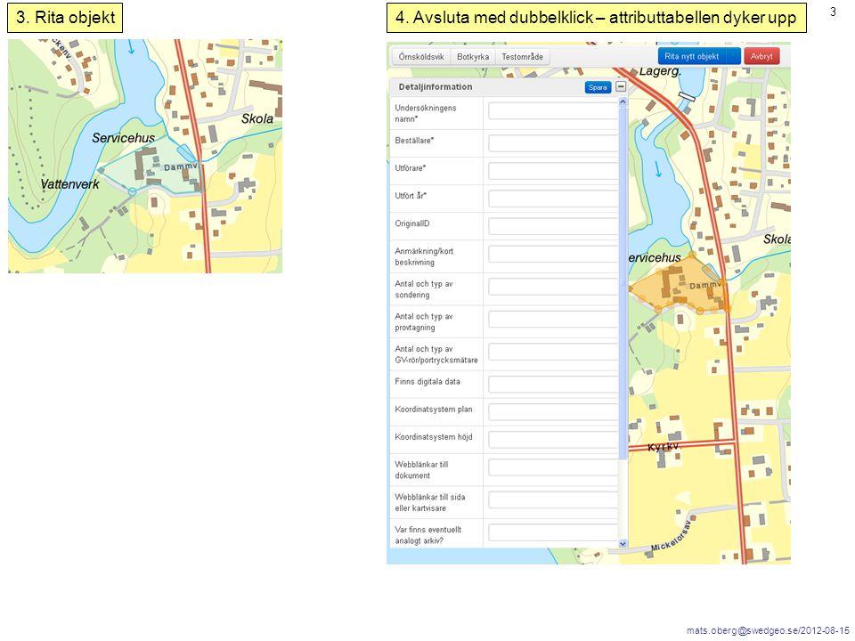 mats.oberg@swedgeo.se/2012-08-15 3 3. Rita objekt4. Avsluta med dubbelklick – attributtabellen dyker upp