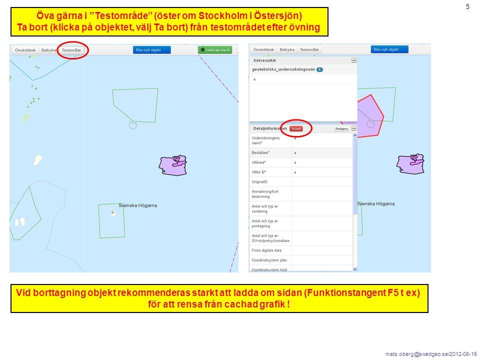 """mats.oberg@swedgeo.se/2012-08-15 5 Öva gärna i """"Testområde"""" (öster om Stockholm i Östersjön) Ta bort (klicka på objektet, välj Ta bort) från testområd"""