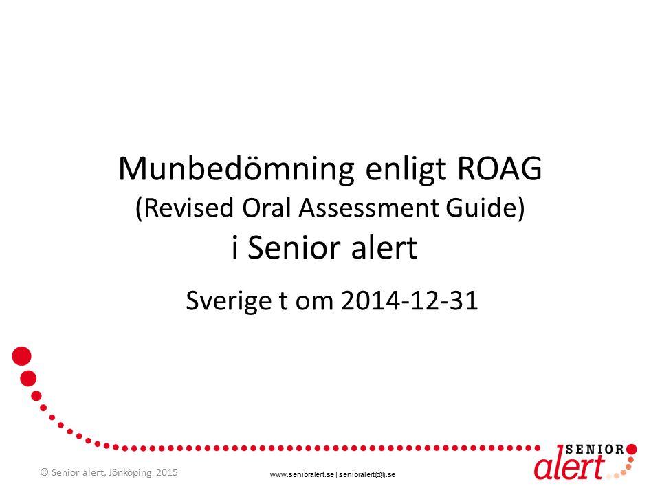 www.senioralert.se | senioralert@lj.se 253 kommuner och 21 landsting anslutna till Munhälsa/ROAG i Senior alert t om 2014-12-31 © Senior alert, Jönköping 2015