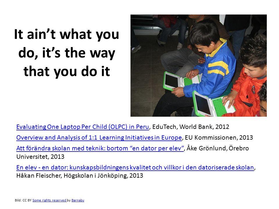 It ain't what you do, it's the way that you do it Evaluating One Laptop Per Child (OLPC) in PeruEvaluating One Laptop Per Child (OLPC) in Peru, EduTec