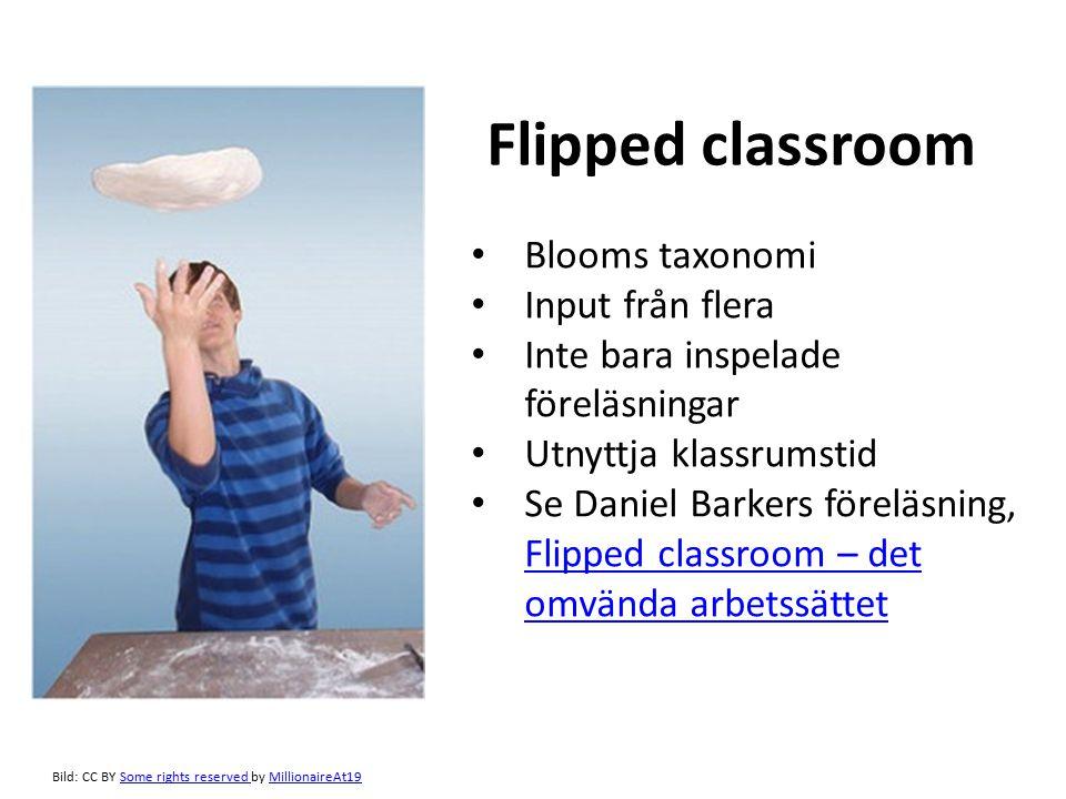 Flipped classroom Bild: CC BY Some rights reserved by MillionaireAt19Some rights reserved MillionaireAt19 Blooms taxonomi Input från flera Inte bara i
