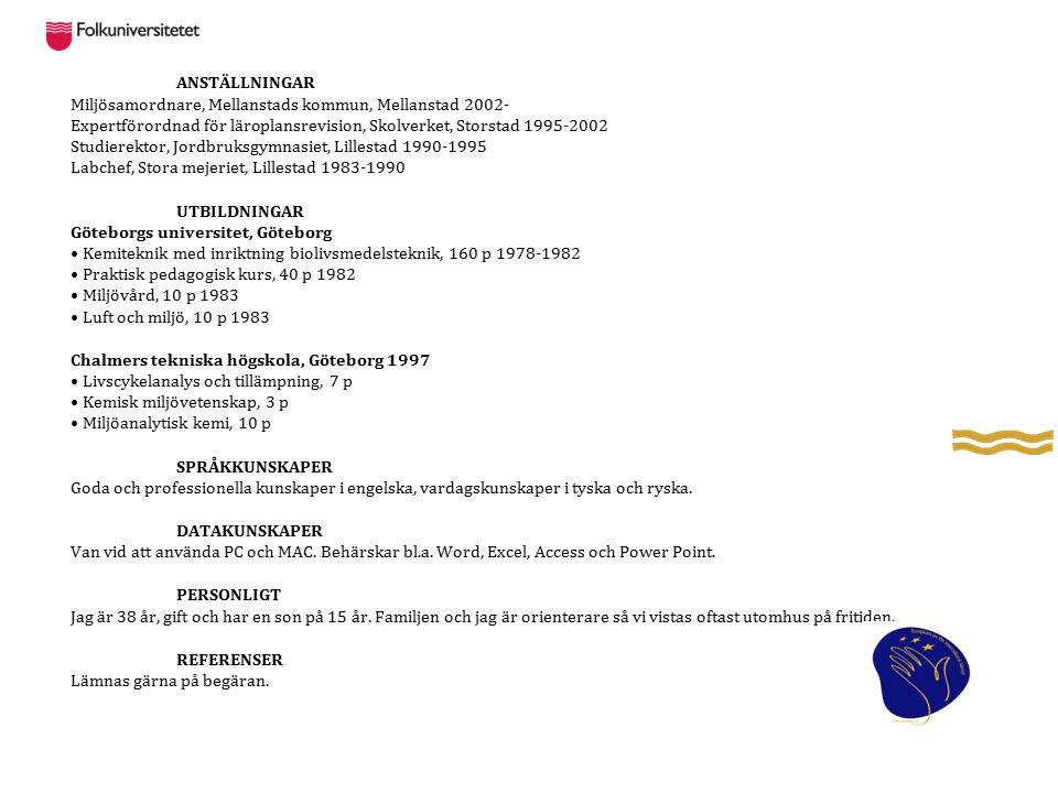 ANSTÄLLNINGAR Miljösamordnare, Mellanstads kommun, Mellanstad 2002- Expertförordnad för läroplansrevision, Skolverket, Storstad 1995-2002 Studierektor