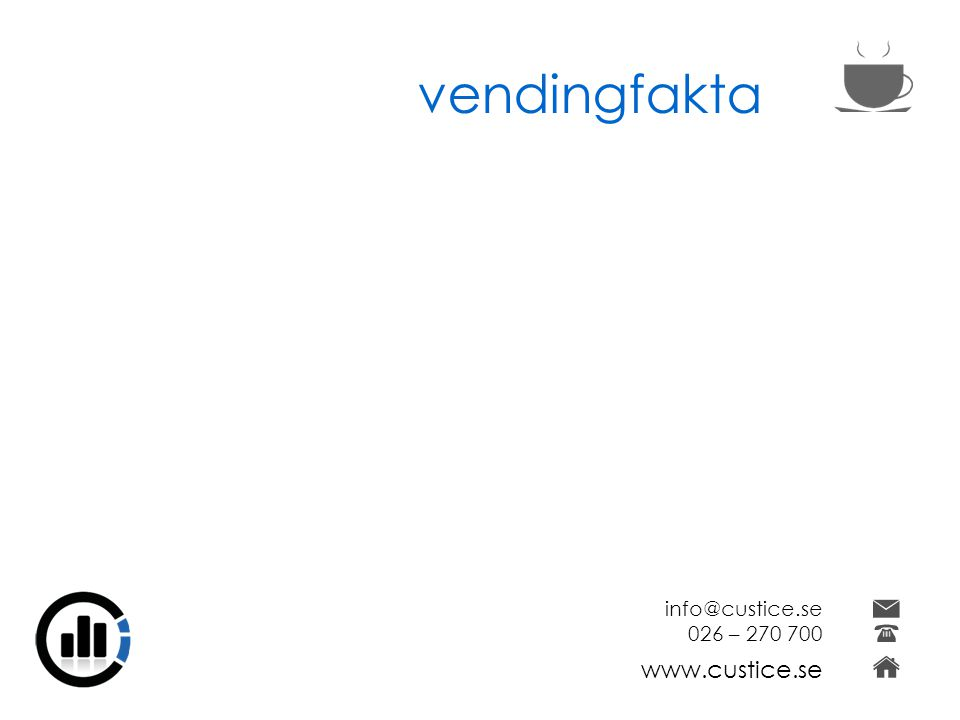 vendingfakta info@custice.se 026 – 270 700 www.custice.se