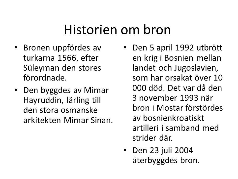 Historien om bron Bronen uppfördes av turkarna 1566, efter Süleyman den stores förordnade. Den byggdes av Mimar Hayruddin, lärling till den stora osma
