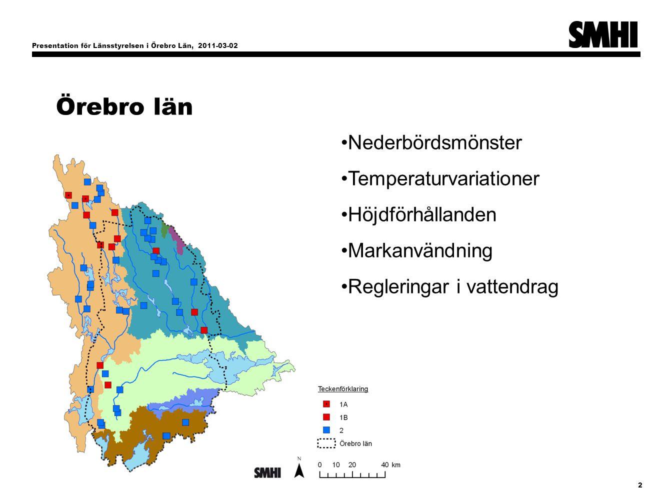 Presentation för Länsstyrelsen i Örebro Län, 2011-03-02 2 Örebro län Nederbördsmönster Temperaturvariationer Höjdförhållanden Markanvändning Regleringar i vattendrag