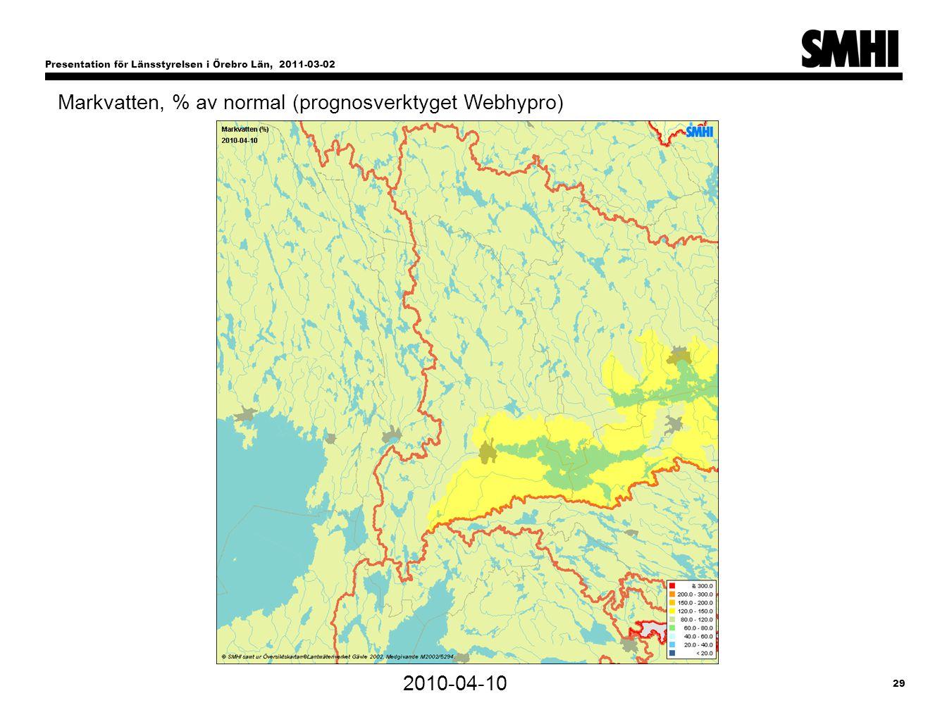 Presentation för Länsstyrelsen i Örebro Län, 2011-03-02 29 2010-04-10 Markvatten, % av normal (prognosverktyget Webhypro)