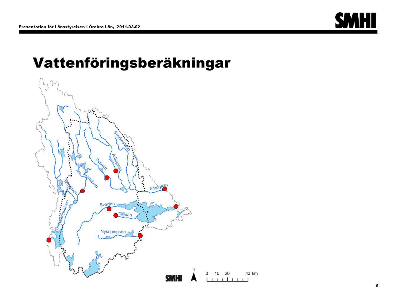 Presentation för Länsstyrelsen i Örebro Län, 2011-03-02 9 Vattenföringsberäkningar