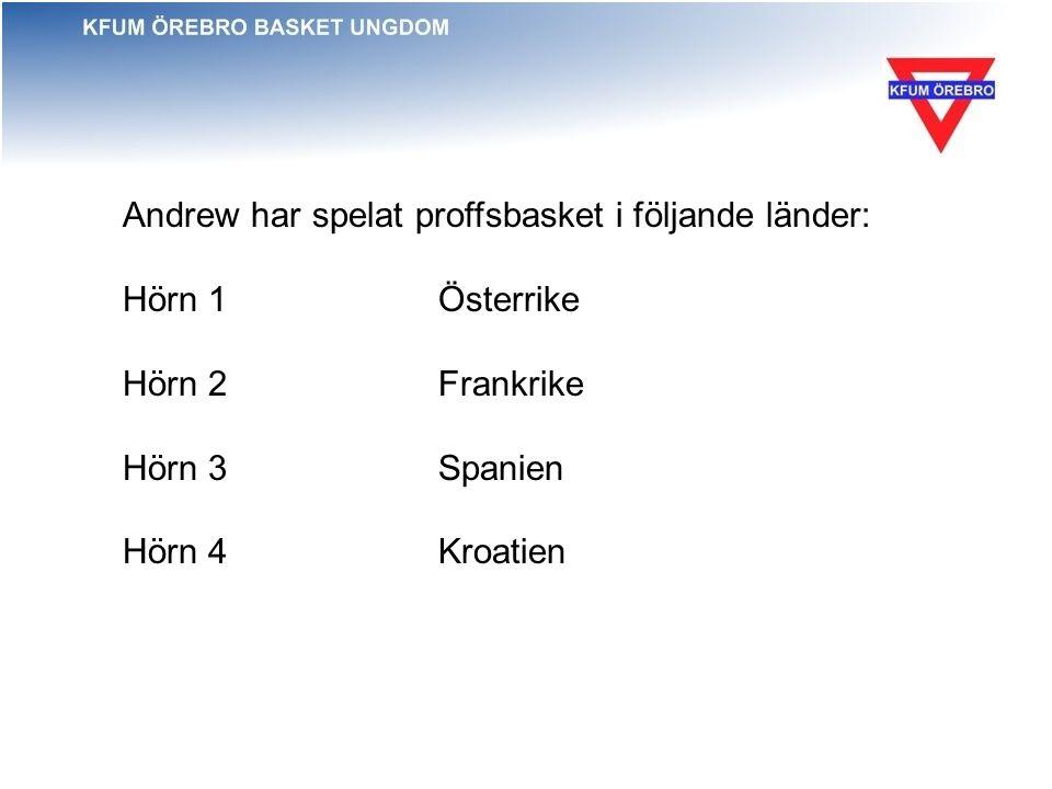 Andrew har spelat proffsbasket i följande länder: Hörn 1 Österrike Hörn 2Frankrike Hörn 3Spanien Hörn 4 Kroatien