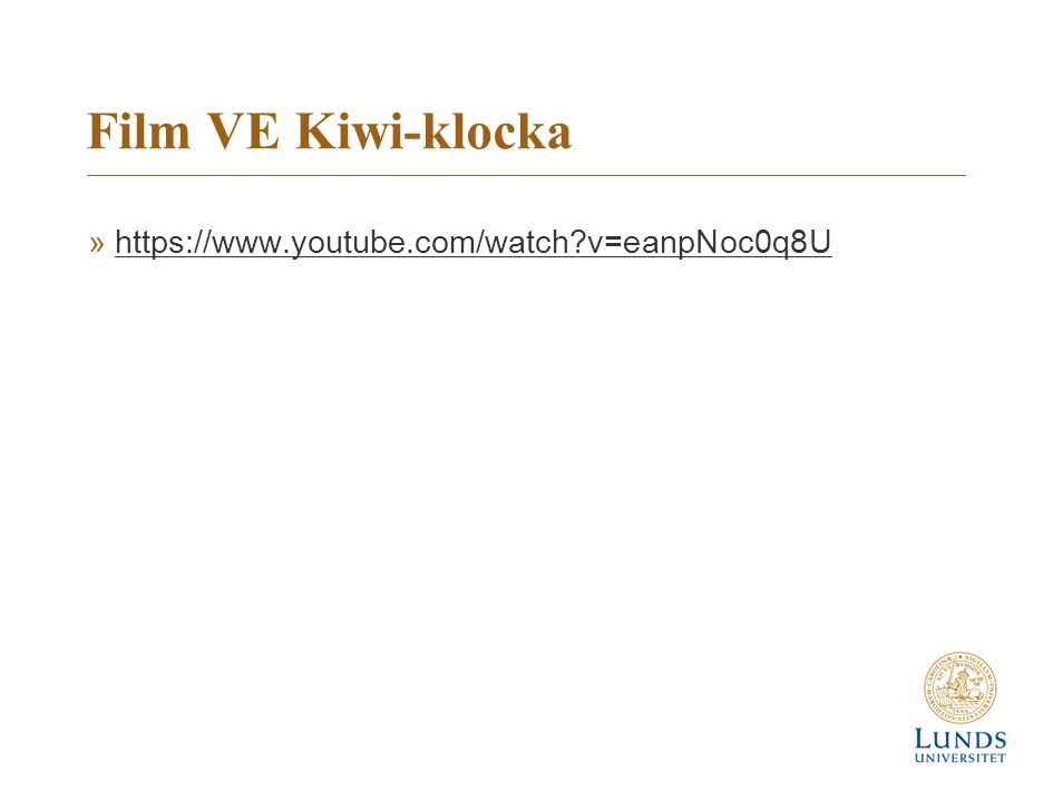 Film VE Kiwi-klocka »https://www.youtube.com/watch?v=eanpNoc0q8Uhttps://www.youtube.com/watch?v=eanpNoc0q8U