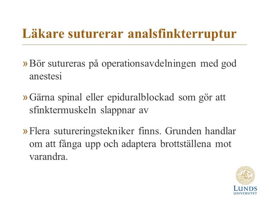 Läkare suturerar analsfinkterruptur »Bör sutureras på operationsavdelningen med god anestesi »Gärna spinal eller epiduralblockad som gör att sfinkterm