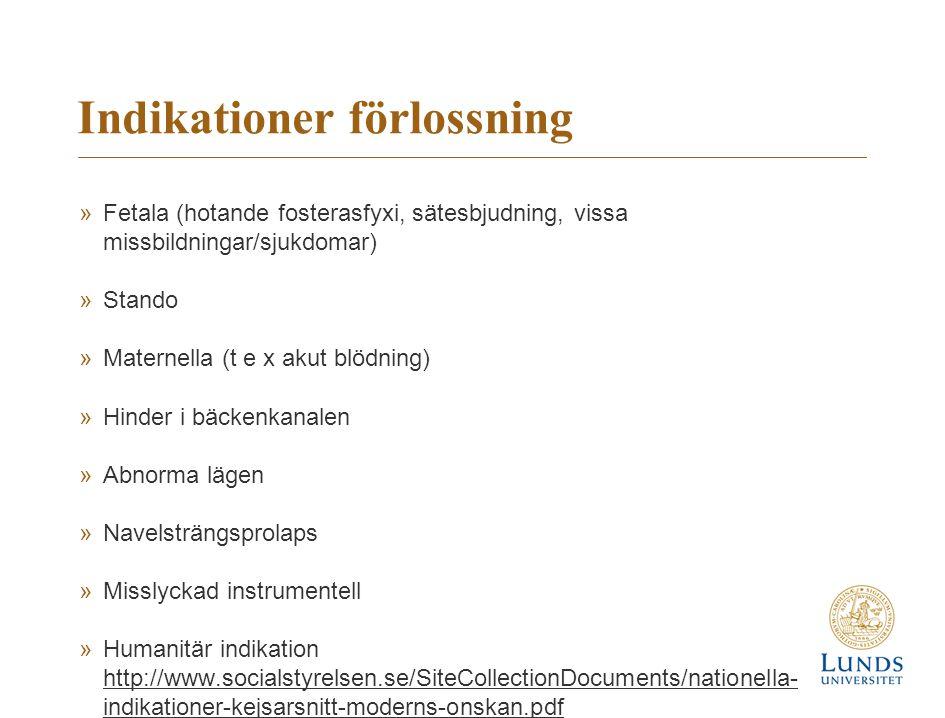 Indikationer förlossning »Fetala (hotande fosterasfyxi, sätesbjudning, vissa missbildningar/sjukdomar) »Stando »Maternella (t e x akut blödning) »Hind