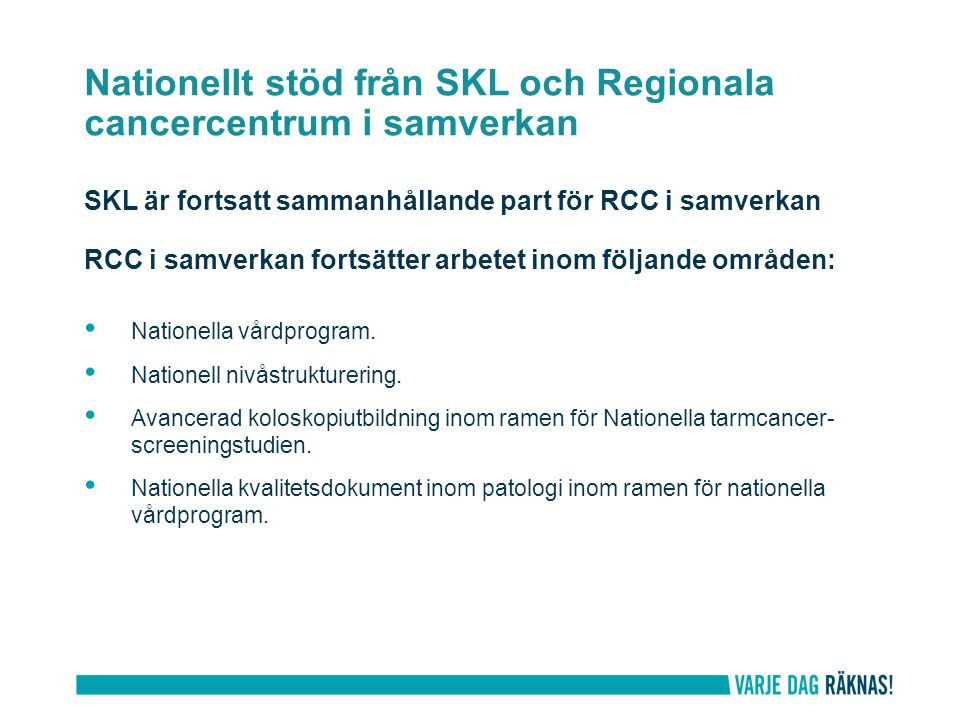 Nationellt stöd från SKL och Regionala cancercentrum i samverkan SKL är fortsatt sammanhållande part för RCC i samverkan RCC i samverkan fortsätter ar