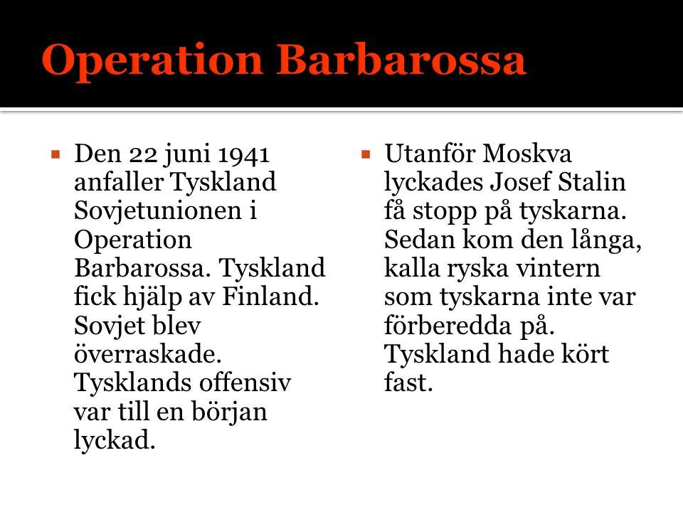  Den 22 juni 1941 anfaller Tyskland Sovjetunionen i Operation Barbarossa.