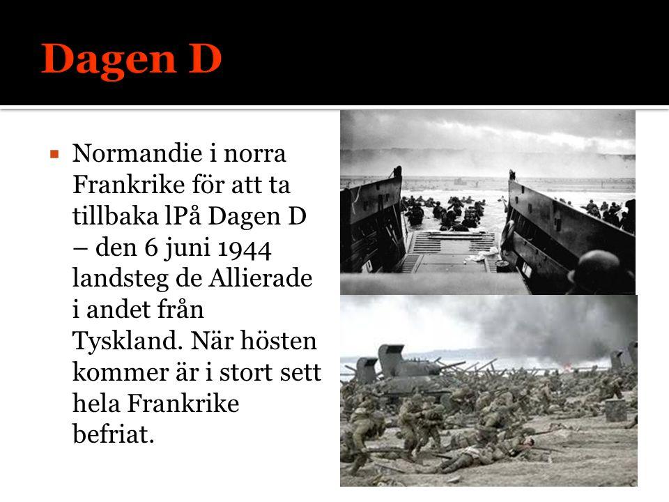  Normandie i norra Frankrike för att ta tillbaka lPå Dagen D – den 6 juni 1944 landsteg de Allierade i andet från Tyskland.