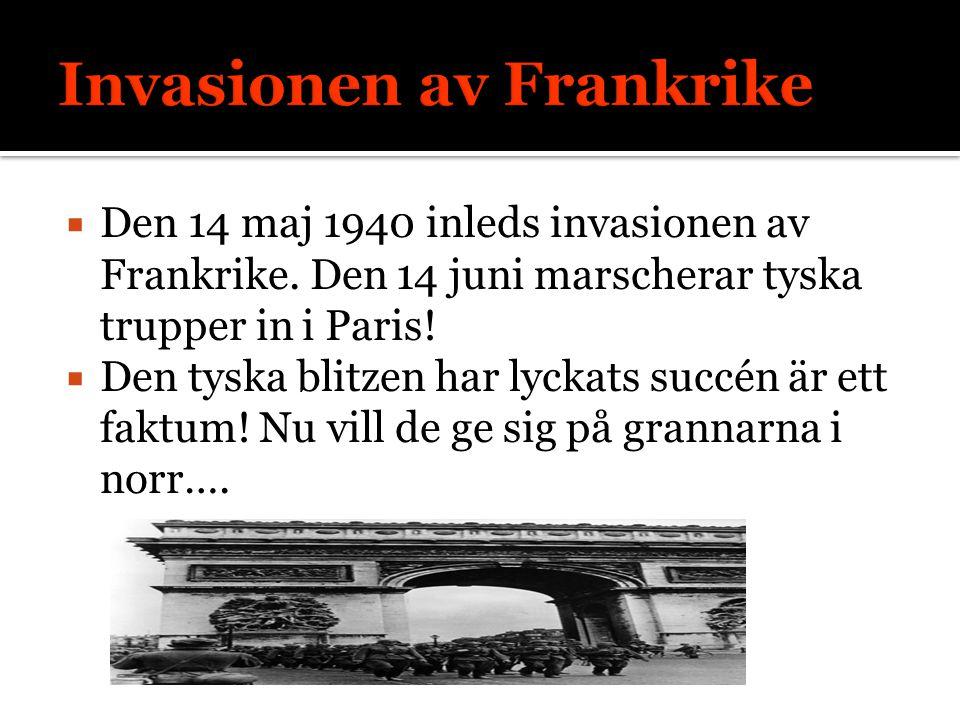  Den 14 maj 1940 inleds invasionen av Frankrike.Den 14 juni marscherar tyska trupper in i Paris.