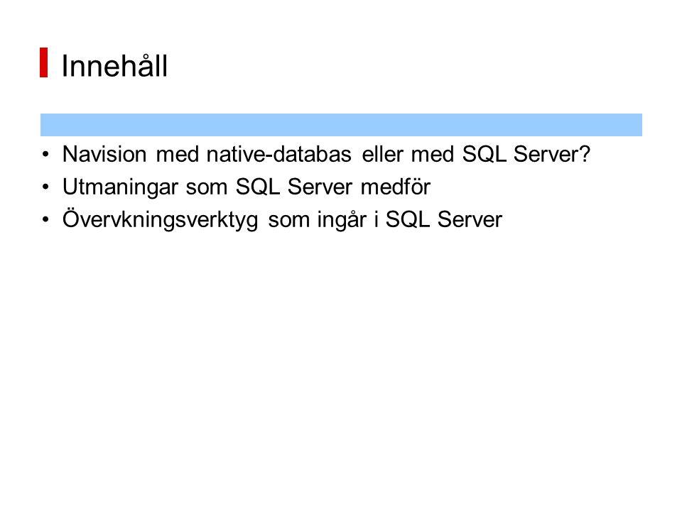 Innehåll Navision med native-databas eller med SQL Server? Utmaningar som SQL Server medför Övervkningsverktyg som ingår i SQL Server