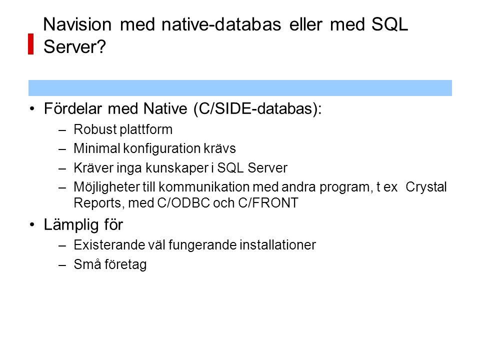 Navision med native-databas eller med SQL Server? Fördelar med Native (C/SIDE-databas): –Robust plattform –Minimal konfiguration krävs –Kräver inga ku