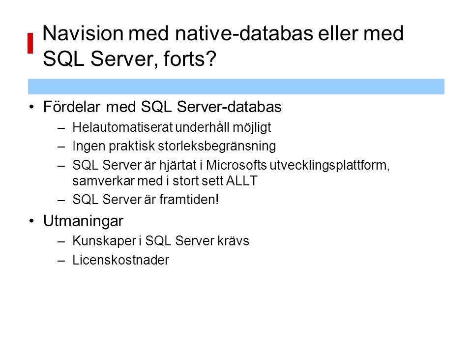 Navision med native-databas eller med SQL Server, forts? Fördelar med SQL Server-databas –Helautomatiserat underhåll möjligt –Ingen praktisk storleksb