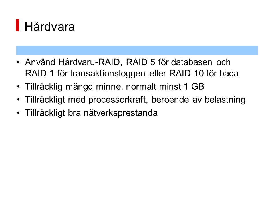 Hårdvara Använd Hårdvaru-RAID, RAID 5 för databasen och RAID 1 för transaktionsloggen eller RAID 10 för båda Tillräcklig mängd minne, normalt minst 1