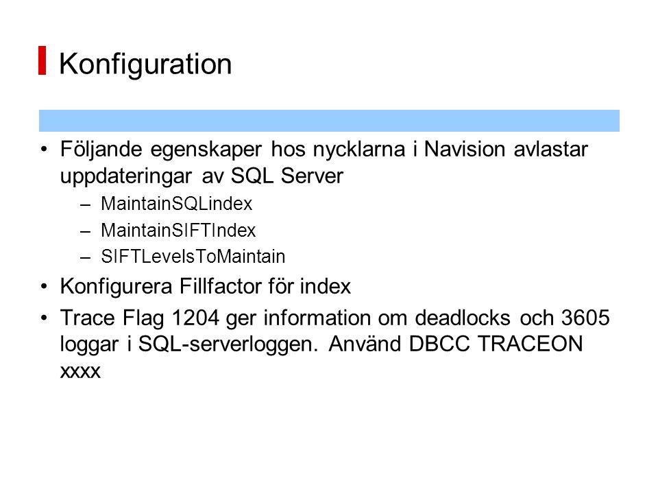 Konfiguration Följande egenskaper hos nycklarna i Navision avlastar uppdateringar av SQL Server –MaintainSQLindex – MaintainSIFTIndex – SIFTLevelsToMa